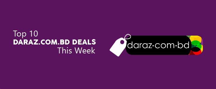 Top 10 Daraz.com.bd Deals This Week