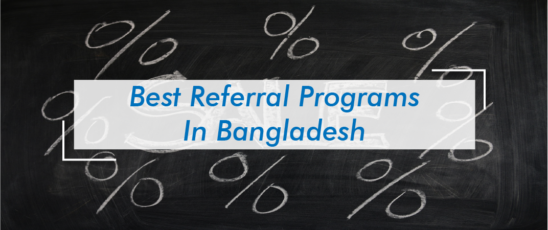 6 Best Referral Programs In Bangladesh – Refer & Get Discount!